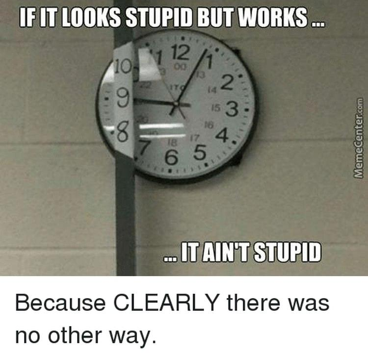 jeśli coś wygląda głupio, ale działa, to może wcale nie jest to głupie